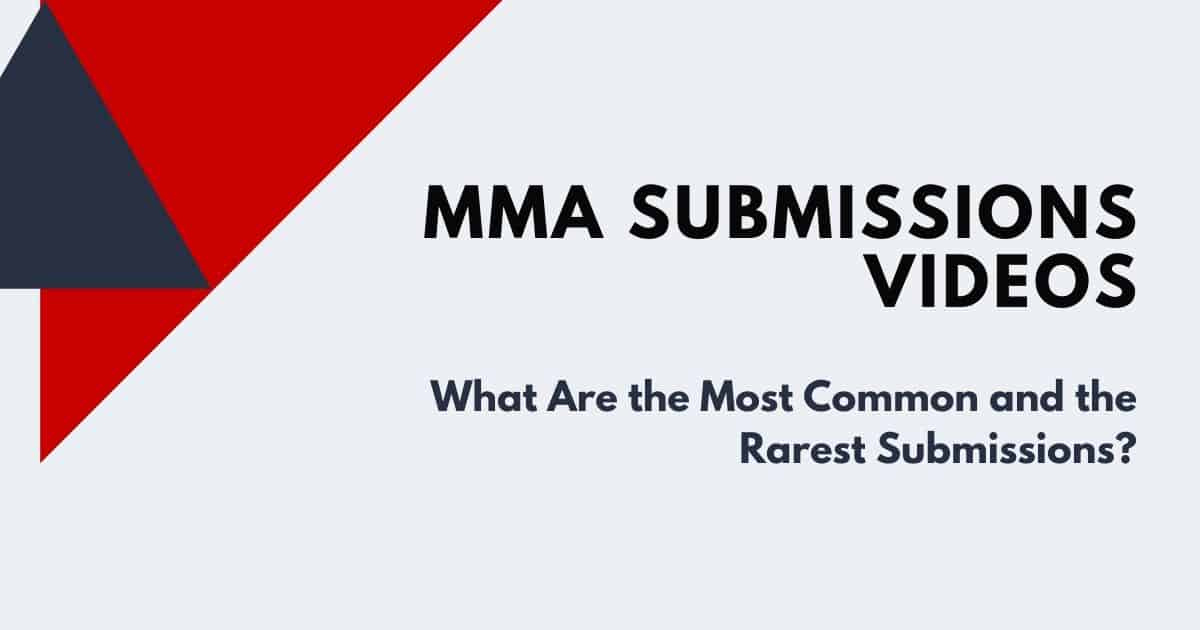 MMA Submissions Videos – What Are the Most Common and the Rarest Submissions?