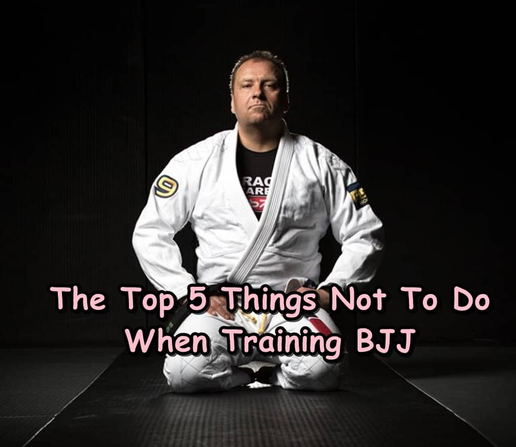 The Top 5 Things Not To Do When Training BJJ