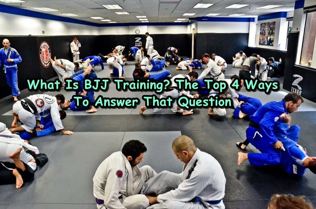 What Is BJJ Training? The Top 4 Ways To Answer That Question