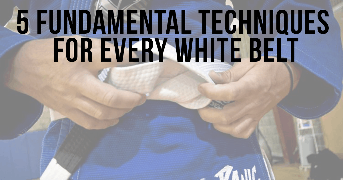 5 Fundamental techniques for every white belt