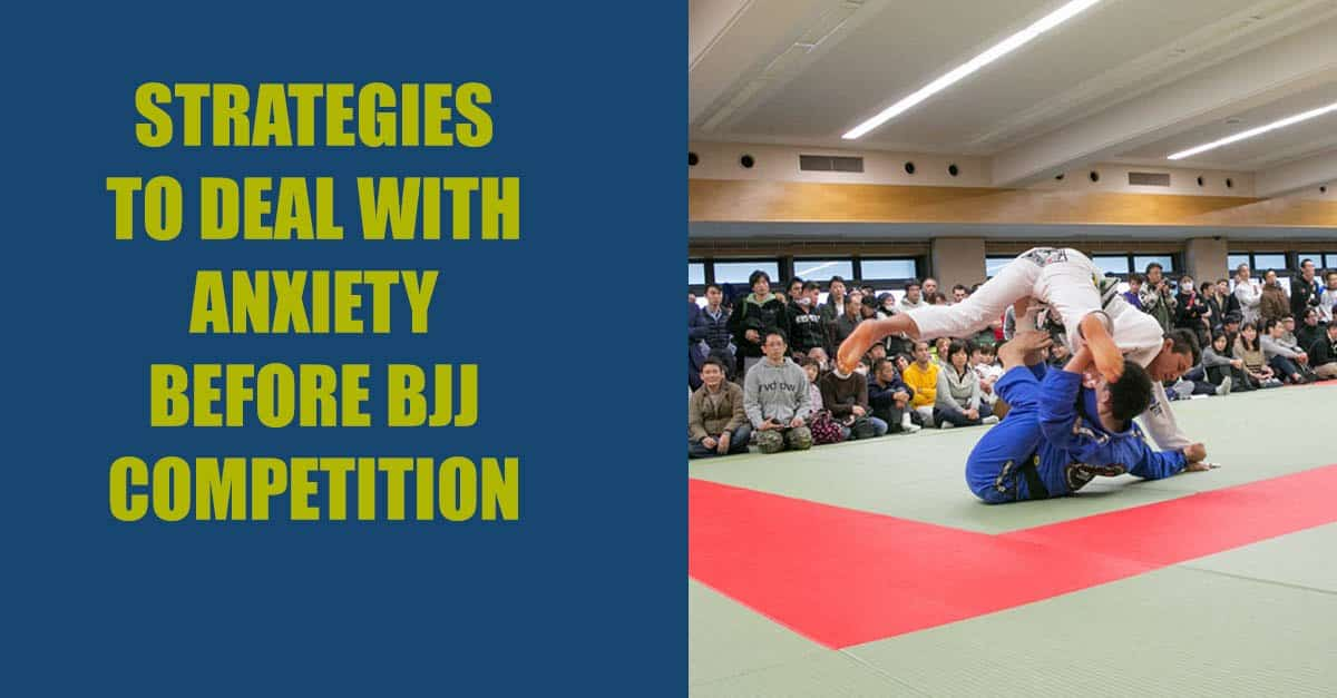 Strategies to Deal with Anxiety before BJJ Competition