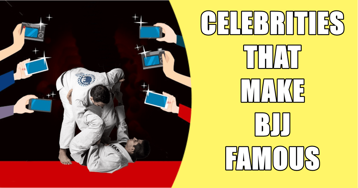 Celebrities That Make BJJ Famous