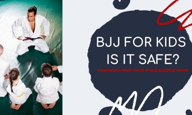 BJJ FOR KIDS – IS IT SAFE?- 6 REASONS WHY YOUR CHILD SHOULD TRAIN