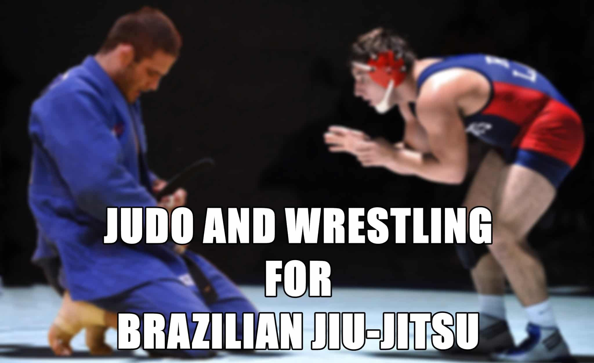 Judo and Wrestling for Brazilian Jiu-Jitsu