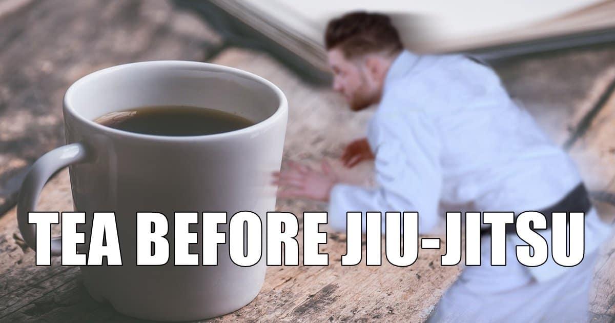 Tea before Jiu-Jitsu