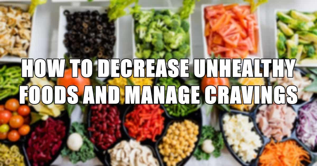 How to Decrease Unhealthy Foods and Manage Cravings