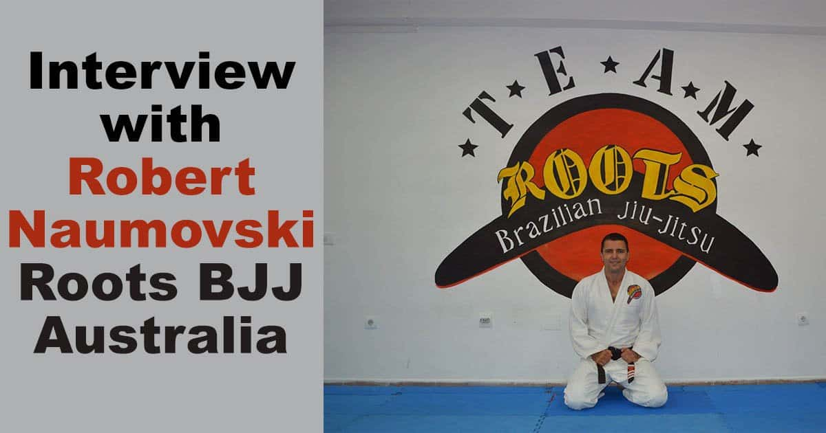 "Interview with Robert Naumovski Roots BJJ – ""Rome wasn't built in a day"""