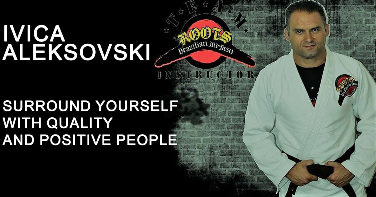 Ivica Aleksovski – Surround yourself with quality and positive people