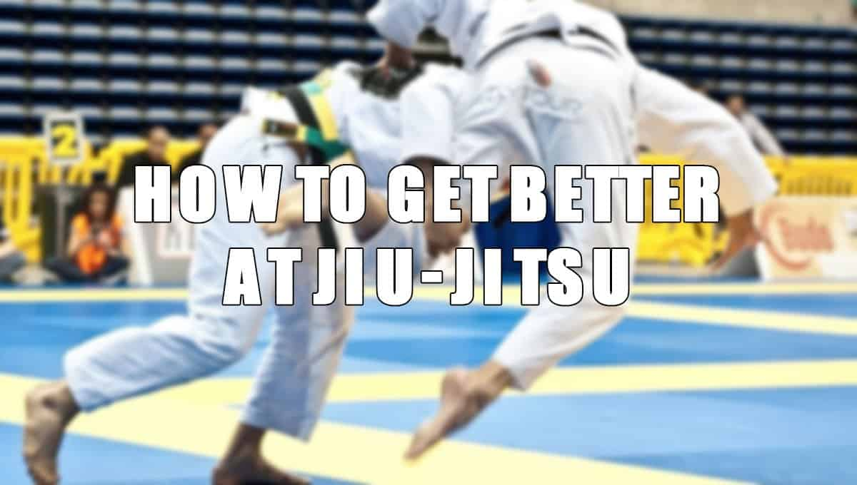 How to Get Better at Jiu-Jitsu
