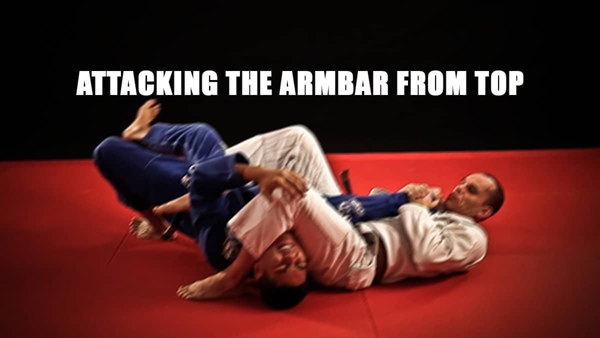 Attacking the Armbar from Top