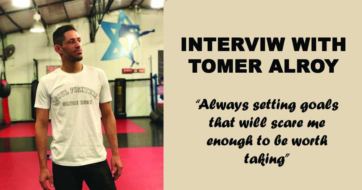 """Interview with Tomer Alroy – """"Always setting goals that will scare me enough to be worth taking."""""""