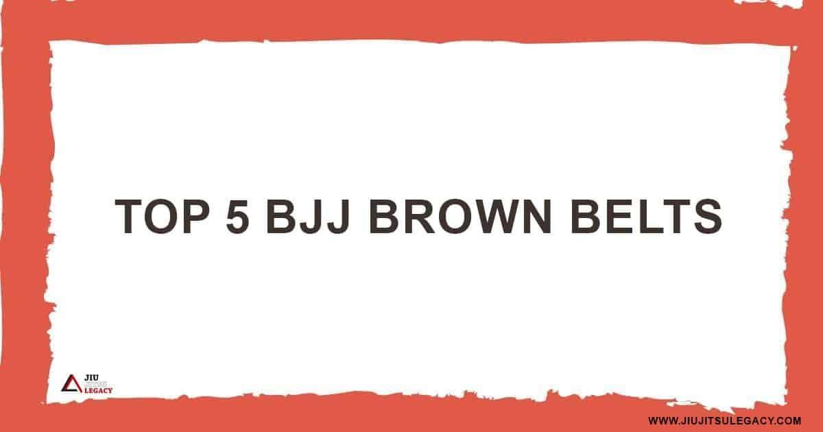 Top BJJ Brown Belts
