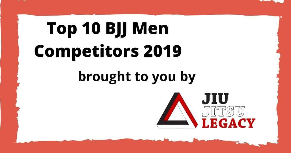 Top 10 BJJ Men Competitors 2019