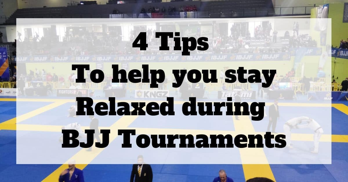 4 Tips to help you stay relaxed during BJJ Tournaments