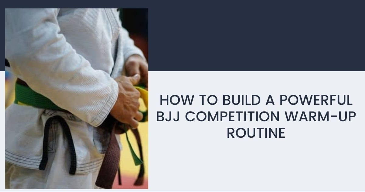 Build A Powerful BJJ Competition Warm-Up Routine 6 Build A Powerful BJJ Competition Warm-Up Routine BJJ Competition