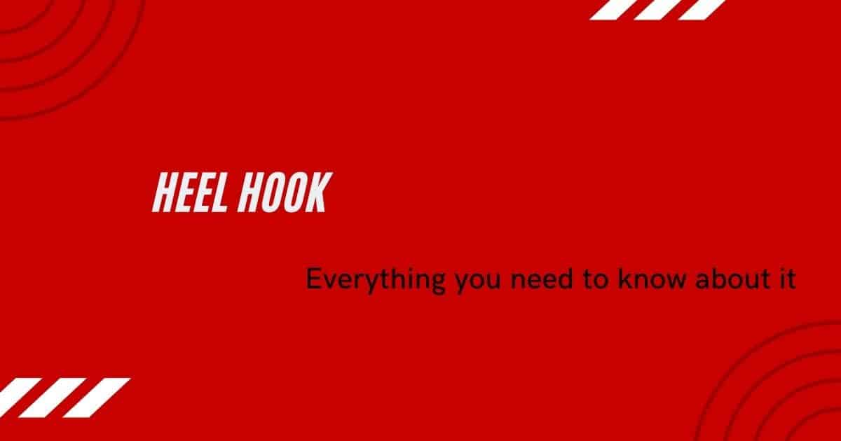 Heel Hook – Everything you need to know about it