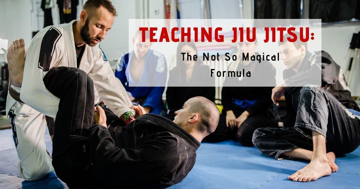 Teaching Jiu Jitsu: The Not So Magical Formula