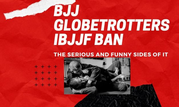 BJJ GLOBETROTTERS IBJJF BAN – THE SERIOUS AND FUNNY SIDES OF IT