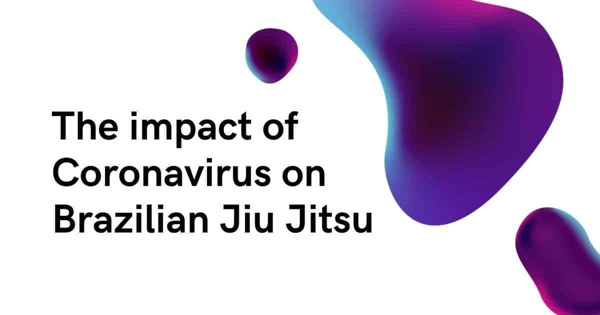 The impact of Coronavirus on Brazilian Jiu Jitsu