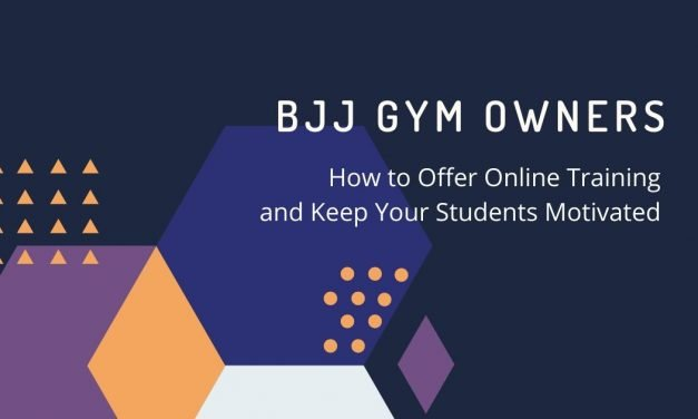 BJJ Gym Owners – How to Offer Online Training and Keep Your Students Motivated