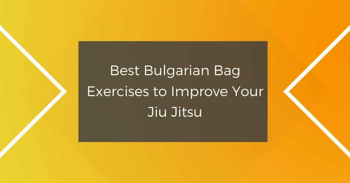 Best Bulgarian Bag Exercises to Improve Your Jiu Jitsu
