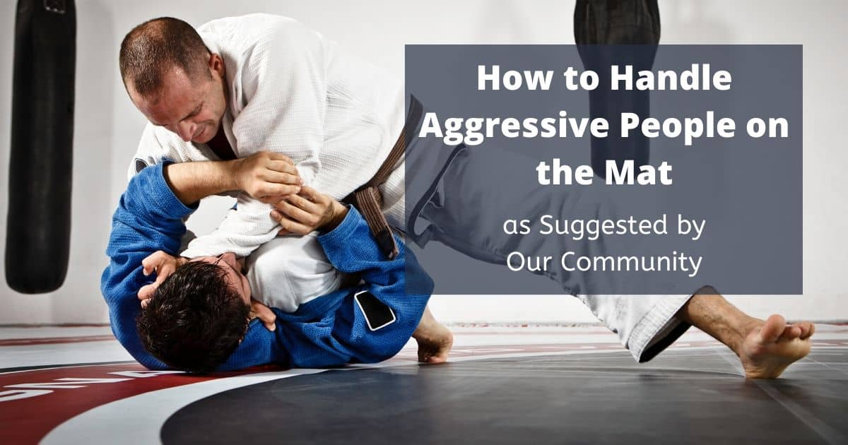 How to Handle Aggressive People on the Mat – as Suggested by Our Community