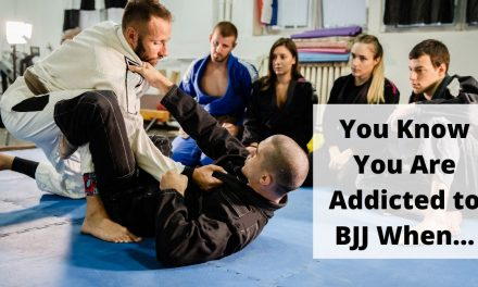 You Know You Are Addicted to BJJ When…