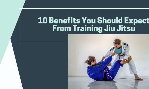 10 Benefits You Should Expect From Training Jiu Jitsu