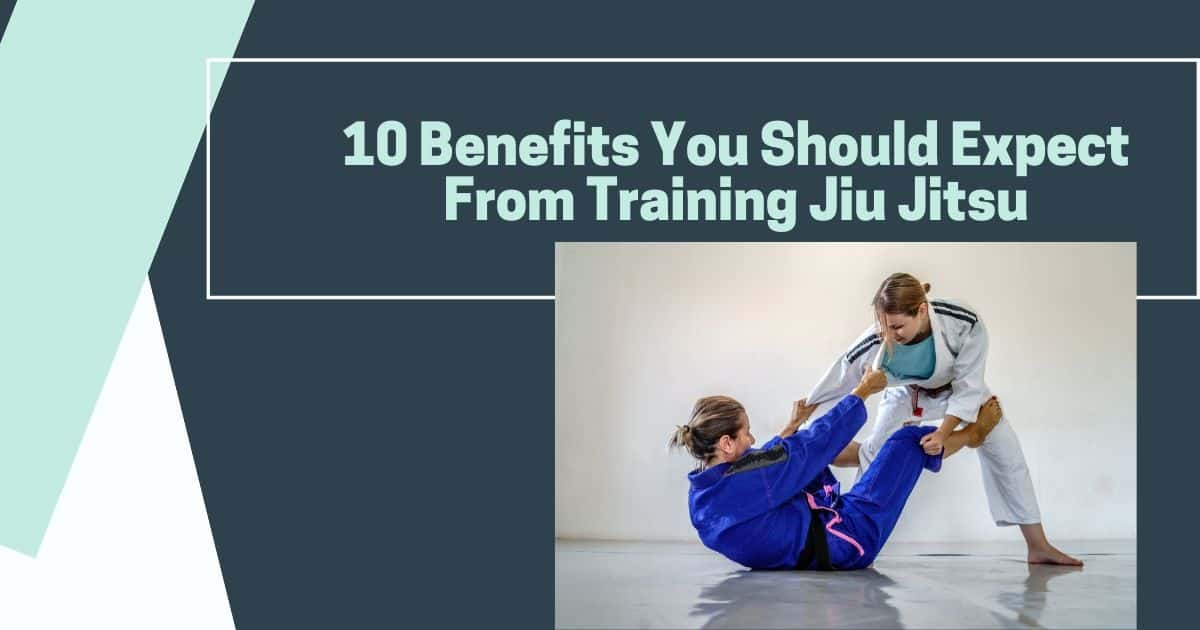 10 Benefits You Should Expect From Training Jiu Jitsu