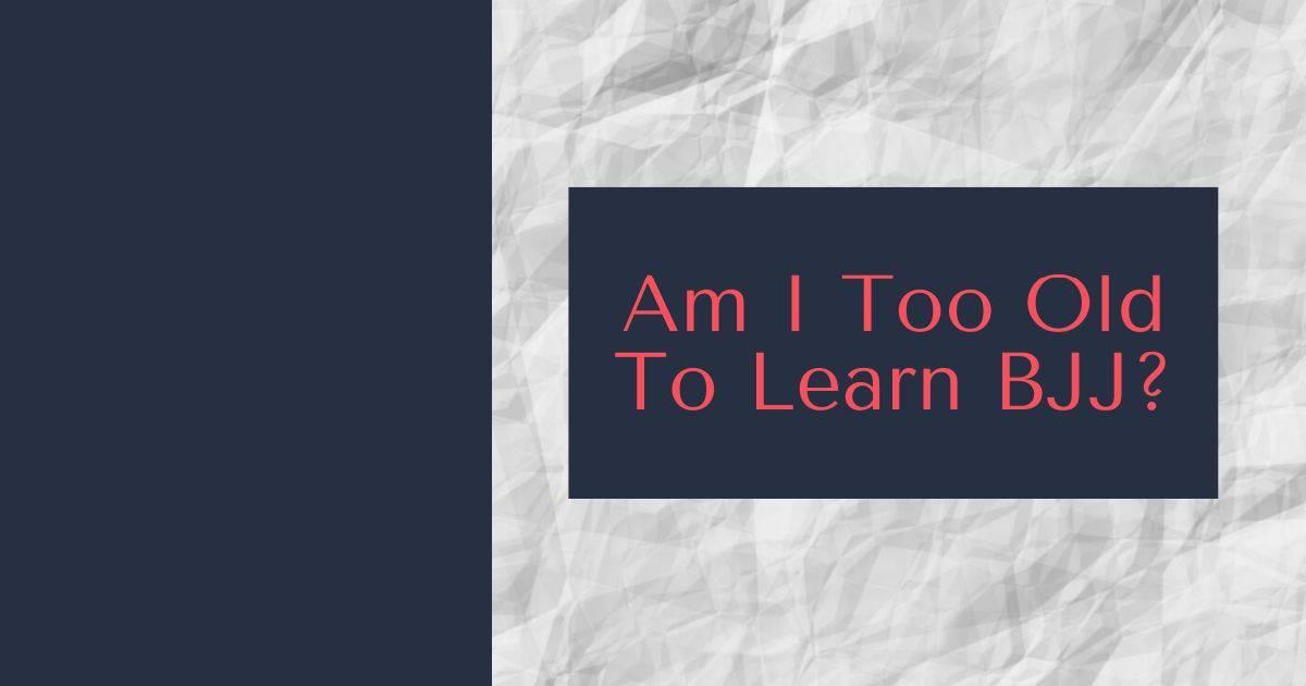 Am I Too Old To Learn BJJ | Jiu Jitsu Legacy