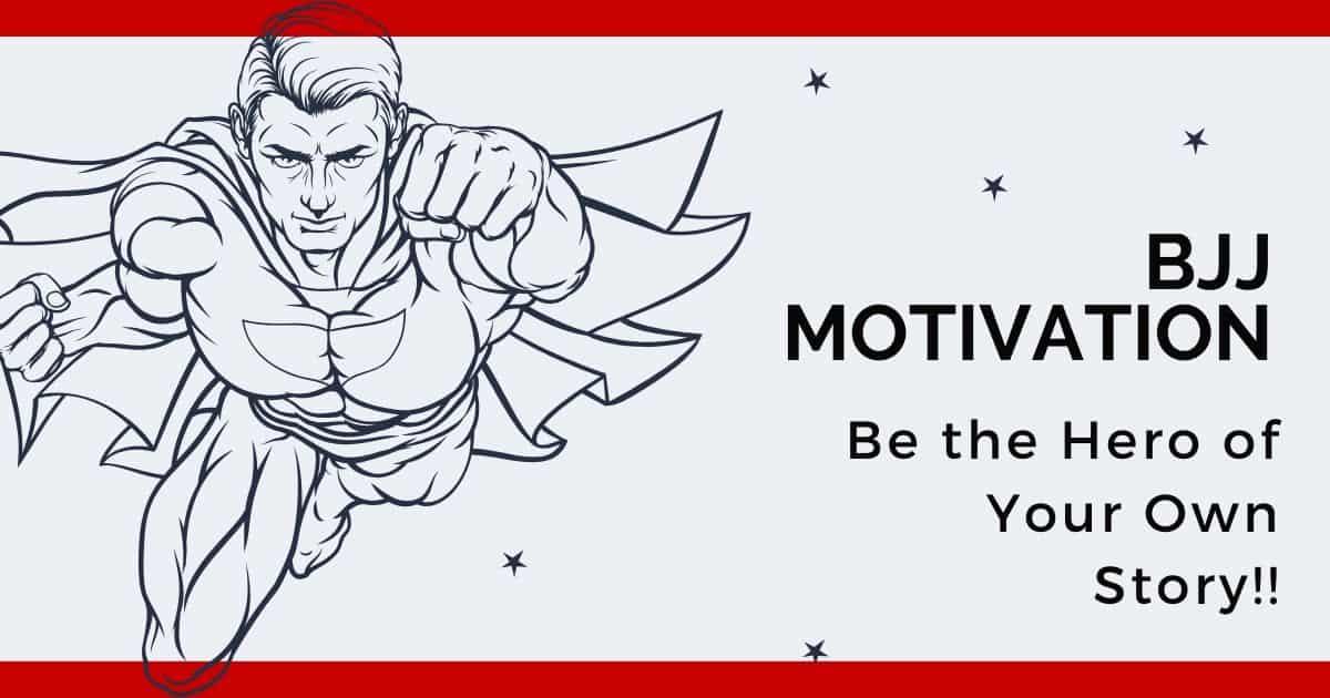 BJJ Motivation - Be the Hero of Your Own Story | Jiu Jitsu Legacy