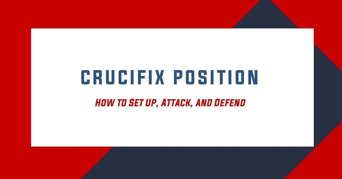 Crucifix Position in BJJ – How to Set Up, Attack, and Defend