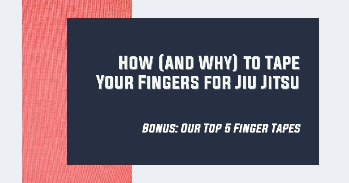 How (And Why) to Tape Your Fingers for Jiu Jitsu. Bonus: Our Top 5 Finger Tapes