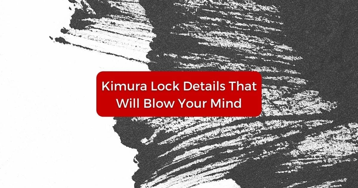 Kimura Lock Details That Will Blow Your Mind