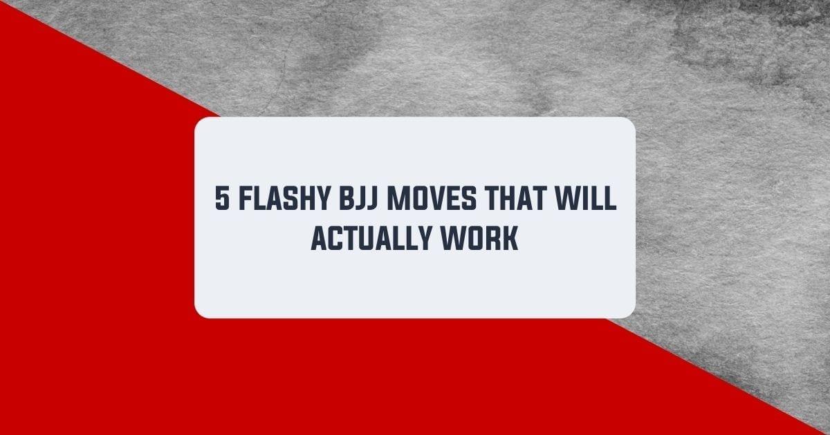 5 Flashy BJJ Moves That Will Actually Work | Jiu Jitsu Legacy