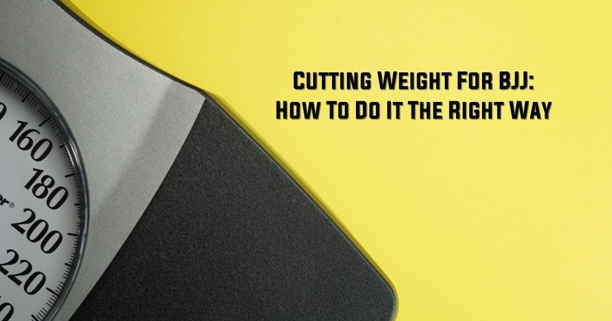Cutting Weight For BJJ: How To Do It The Right Way
