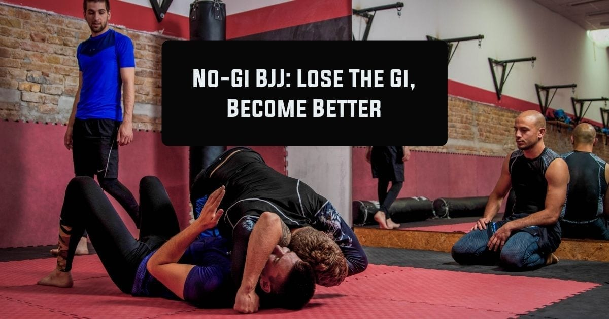 No-Gi BJJ: Lose The Gi, Become Better