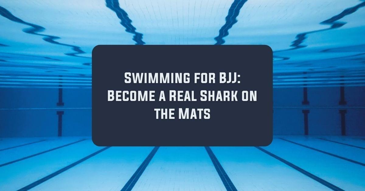 Swimming for BJJ: Become a Real Shark on the Mats | Jiu Jitsu Legacy