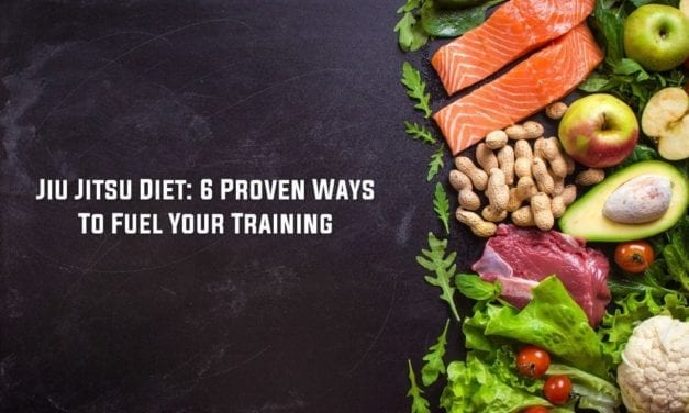 Jiu Jitsu Diet: 6 Proven Ways To Fuel Your Training