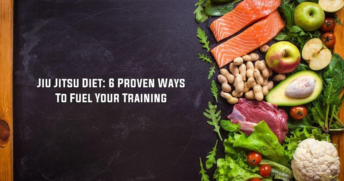 Jiu Jitsu Diet: 6 Proven Ways To Fuel Your Training