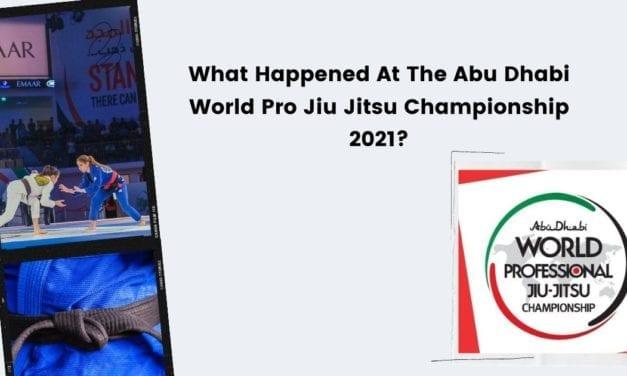 What Happened At The Abu Dhabi World Pro Jiu Jitsu Championship 2021?