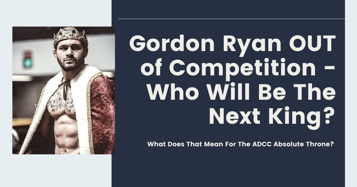 With Gordon Ryan OUT of Competition - Who Will Be The Next King? 11 With Gordon Ryan OUT of Competition - Who Will Be The Next King? Gordon Ryan