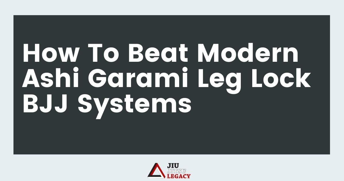 How To Beat Modern Ashi Garami Leg Lock BJJ Systems 3 How To Beat Modern Ashi Garami Leg Lock BJJ Systems leg lock BJJ