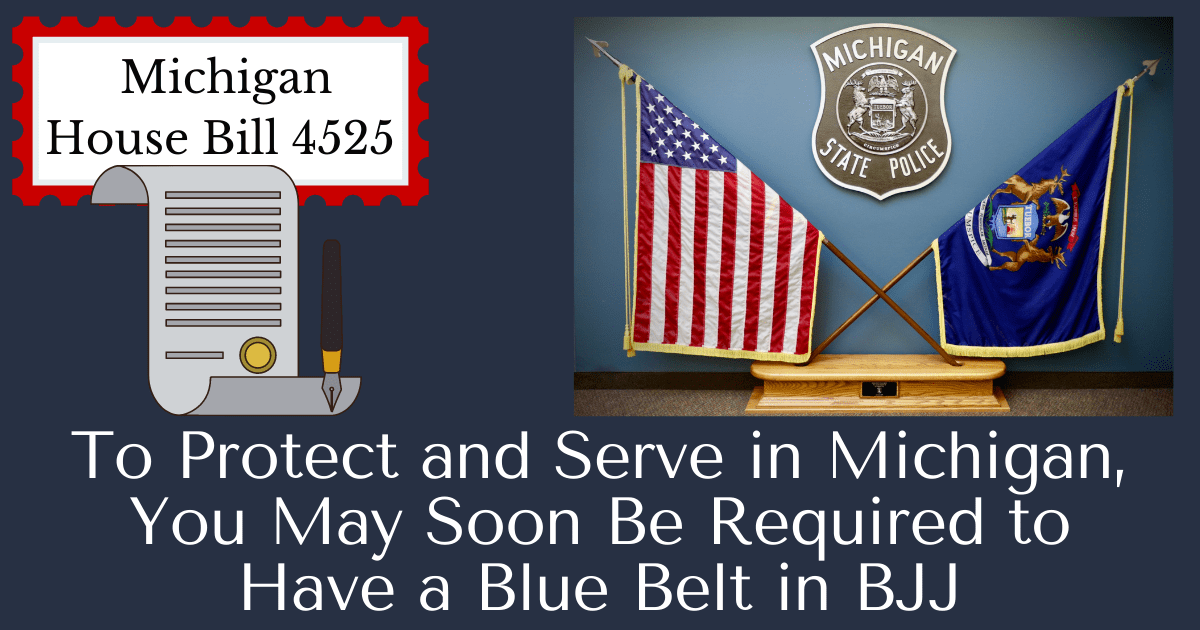 To Protect and Serve in Michigan, You May Soon Be Required to Have a Blue Belt in BJJ 1 To Protect and Serve in Michigan, You May Soon Be Required to Have a Blue Belt in BJJ