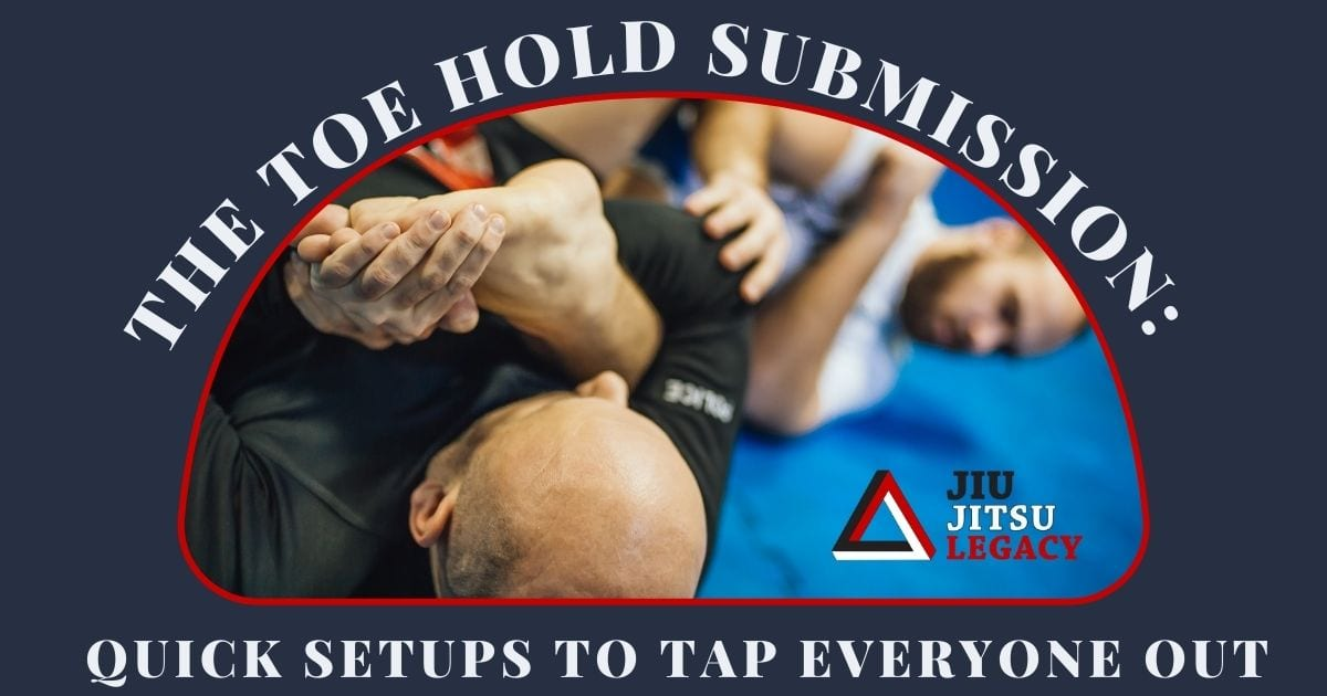The Toe Hol submission Quick Setups To Tap Everyone Out