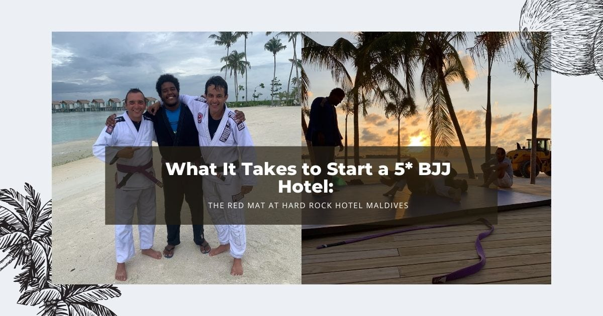 What It Takes to Start a 5* BJJ Hotel: The Red Mat at Hard Rock Hotel Maldives 1 What It Takes to Start a 5* BJJ Hotel: The Red Mat at Hard Rock Hotel Maldives BJJ Hotel