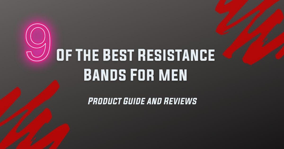 9 Best Resistance Bands For Men [GUIDE & REVIEWS] 2 9 Best Resistance Bands For Men [GUIDE & REVIEWS] resistance bands for men