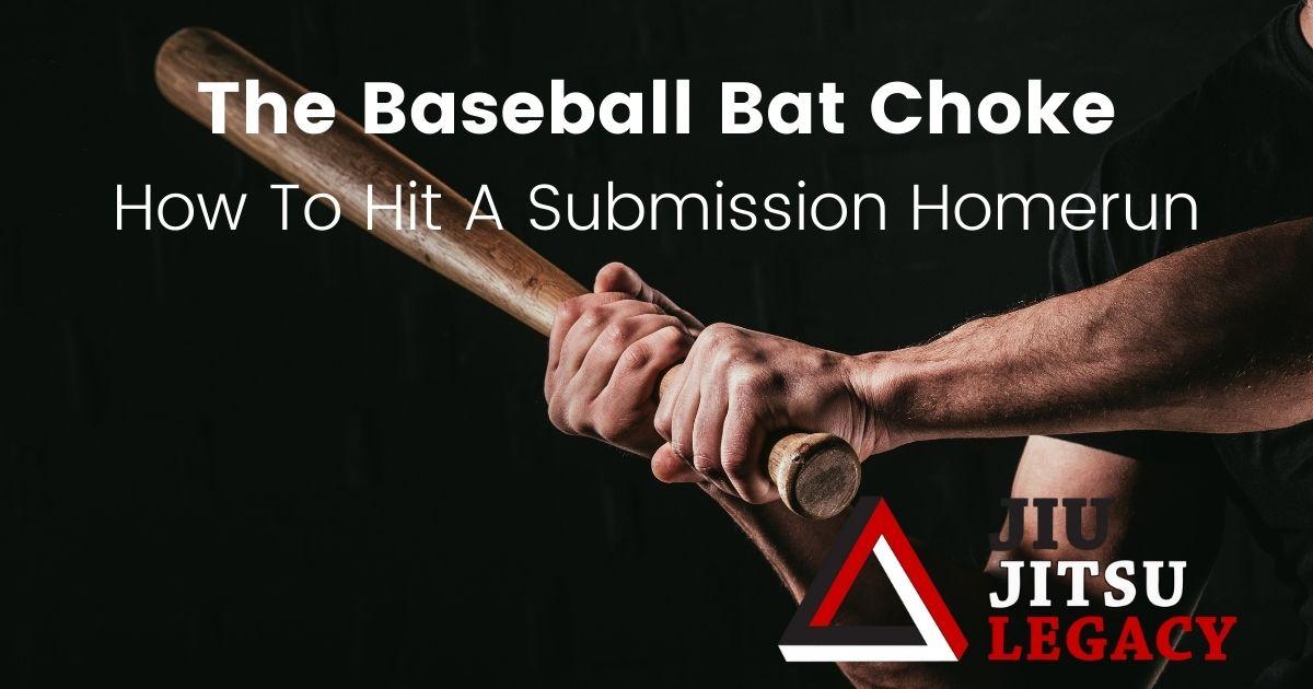 BJJ Baseball Bat Choke: How To Hit A Submission Homerun 15 BJJ Baseball Bat Choke: How To Hit A Submission Homerun baseball bat choke